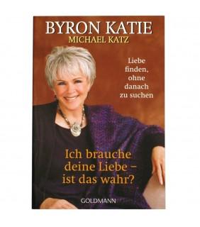 Byron Katie - Ich brauche deine Liebe - ist das wahr?